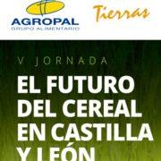 """El grupo Agropal y Tierras organizan la V Jornada """"El futuro del cereal en Castilla y León"""""""