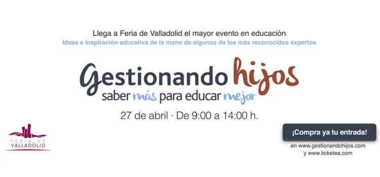 Gestionando Hijos; llega a Feria de Valladolid el mayor evento de educación